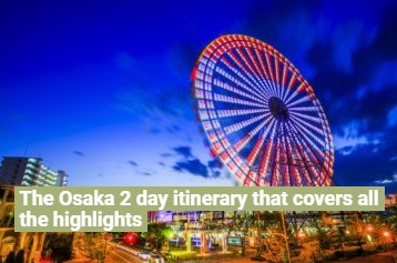 The Osaka 2 day itinerary that covers all the highlights